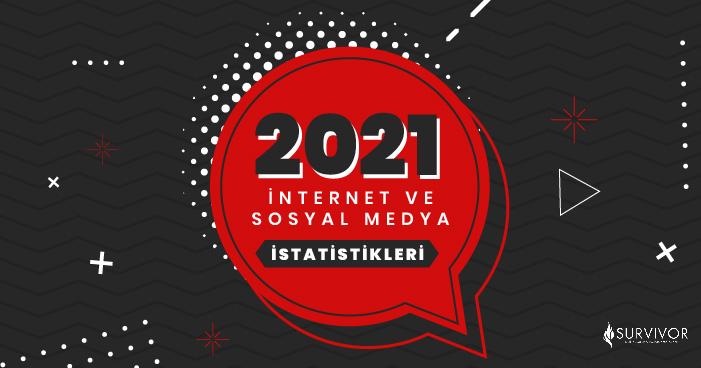 2021 sosyal medya ve internet istatistikleri